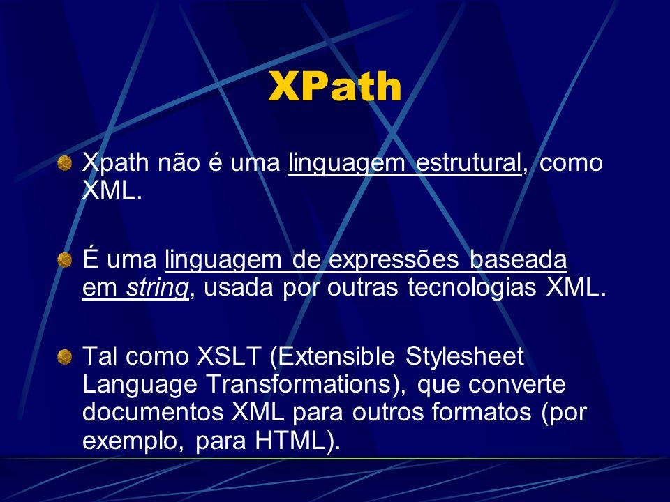 XPath Xpath não é uma linguagem estrutural, como XML.