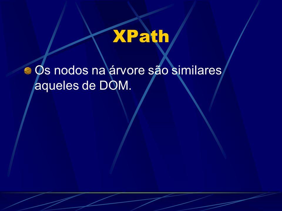 XPath Os nodos na árvore são similares aqueles de DOM.