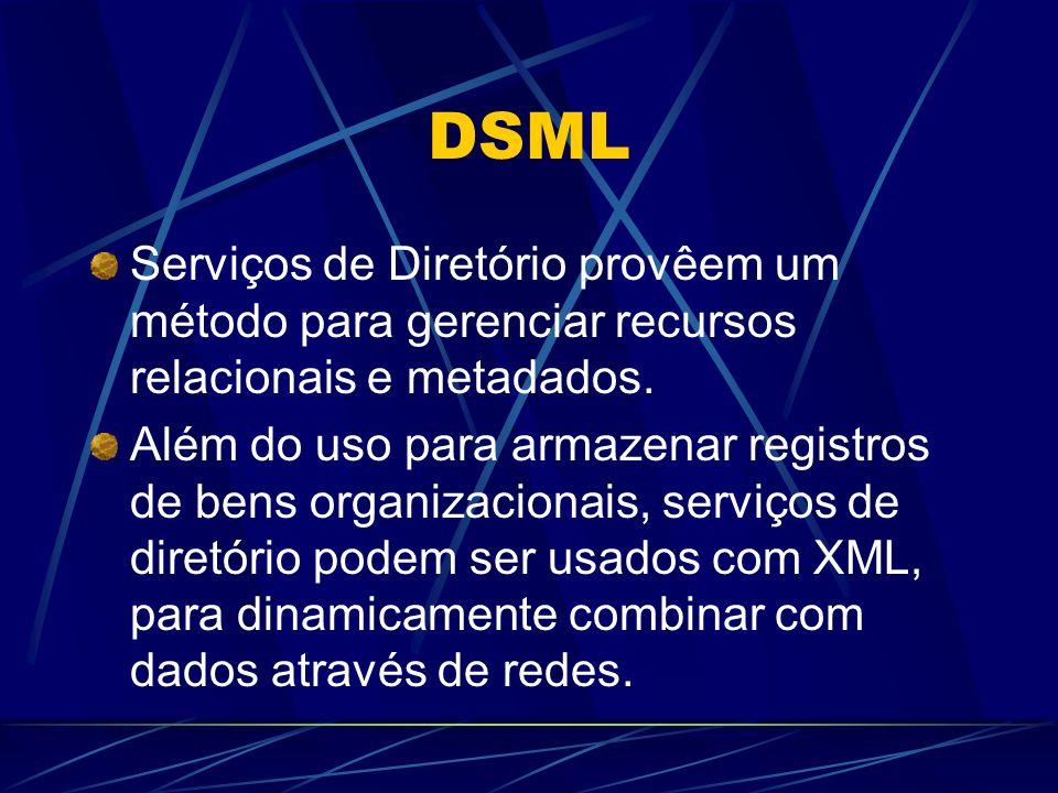 DSML Serviços de Diretório provêem um método para gerenciar recursos relacionais e metadados.