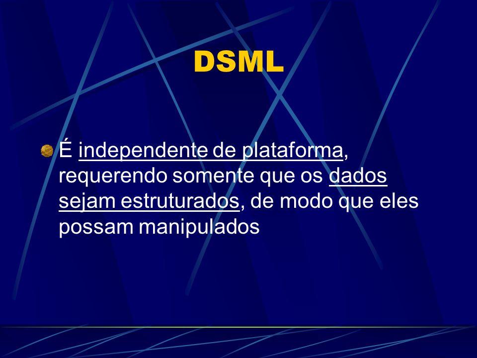 DSML É independente de plataforma, requerendo somente que os dados sejam estruturados, de modo que eles possam manipulados.