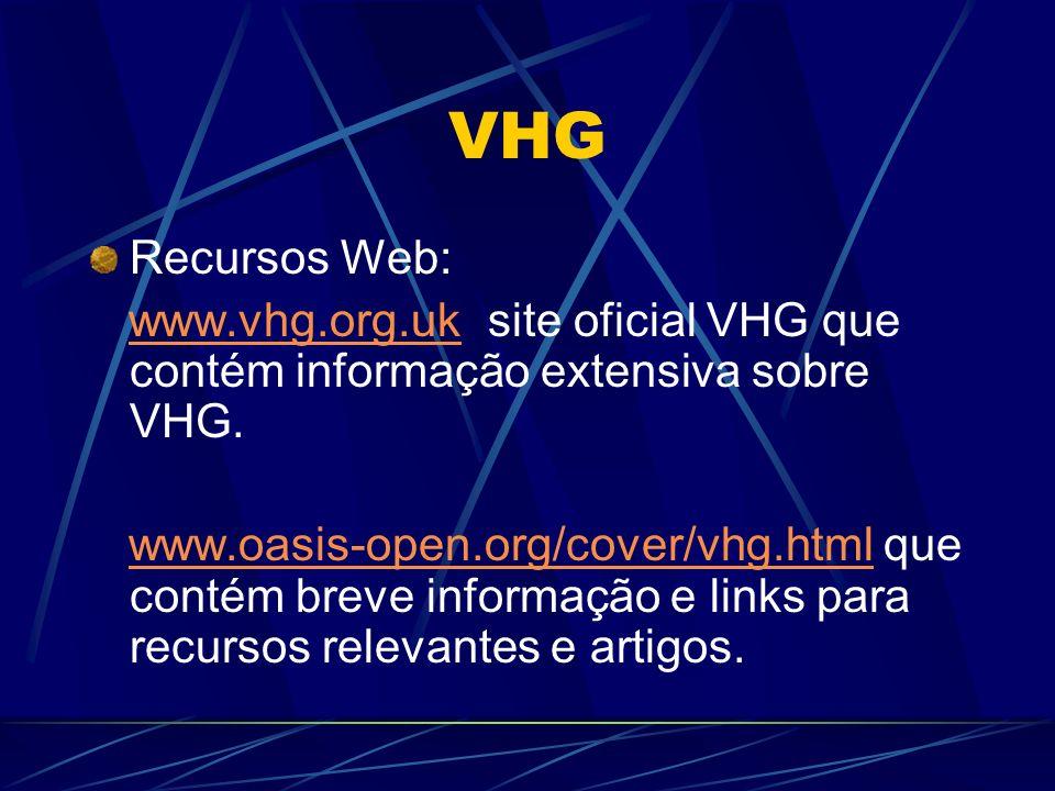 VHG Recursos Web: www.vhg.org.uk site oficial VHG que contém informação extensiva sobre VHG.
