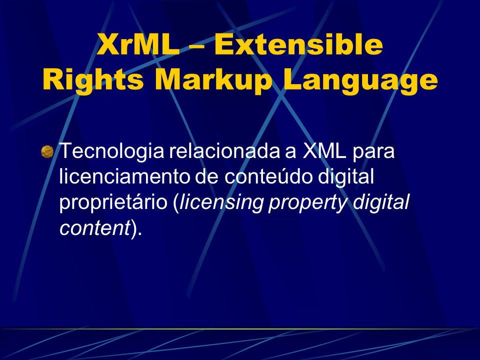 XrML – Extensible Rights Markup Language