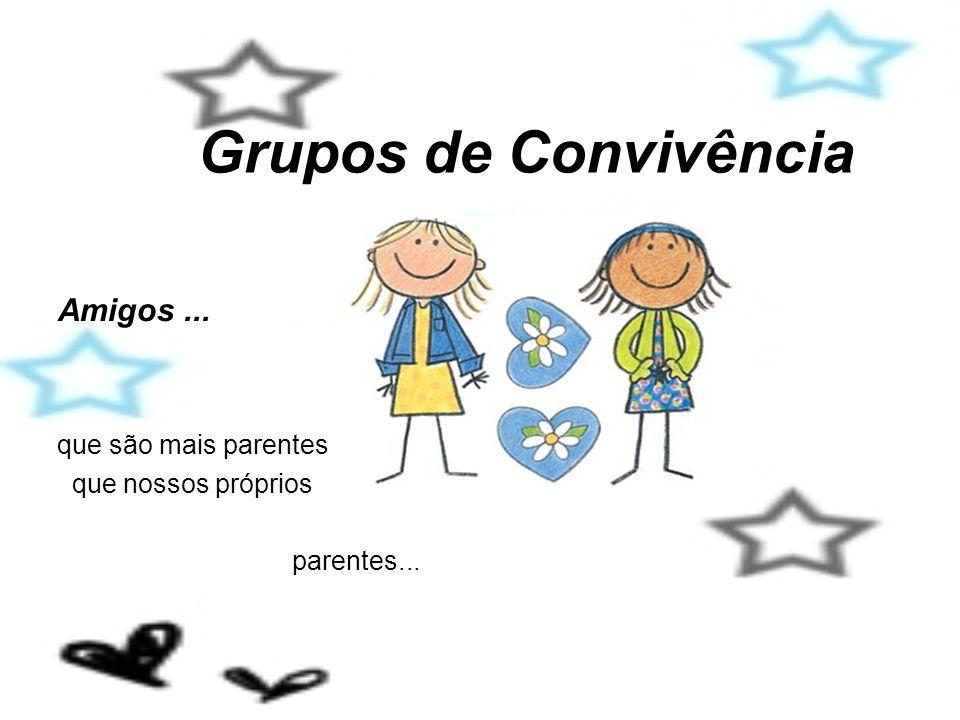 Grupos de Convivência Amigos ... que são mais parentes ...