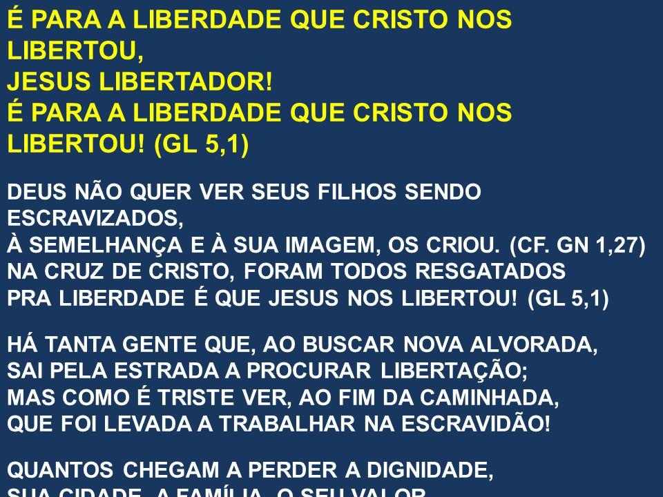 É PARA A LIBERDADE QUE CRISTO NOS LIBERTOU, JESUS LIBERTADOR!