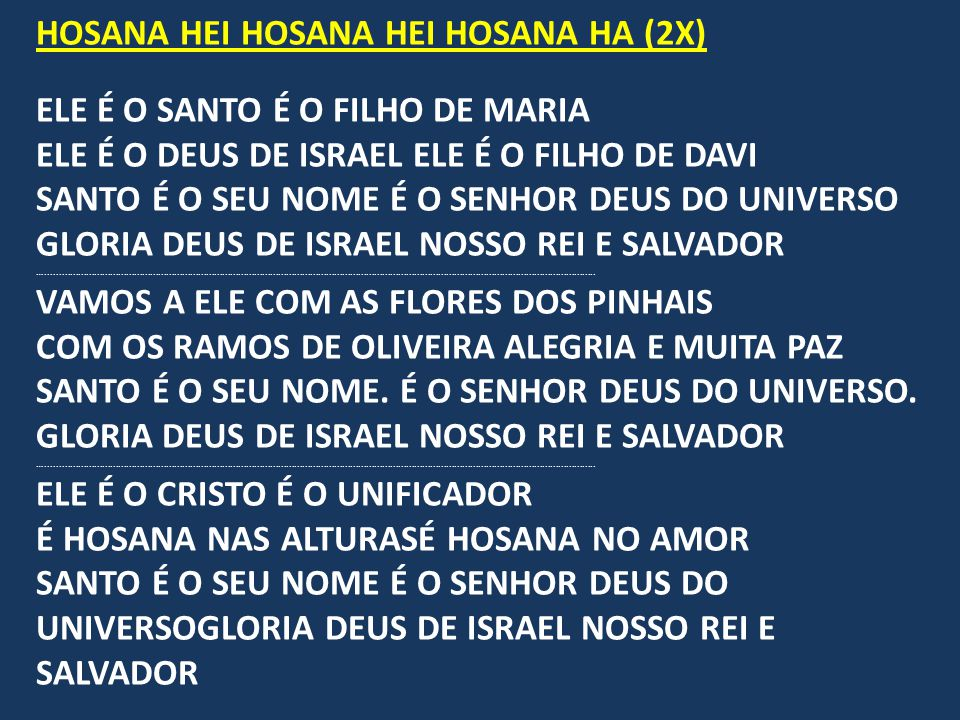 HOSANA HEI HOSANA HEI HOSANA HA (2X) ELE É O SANTO É O FILHO DE MARIA