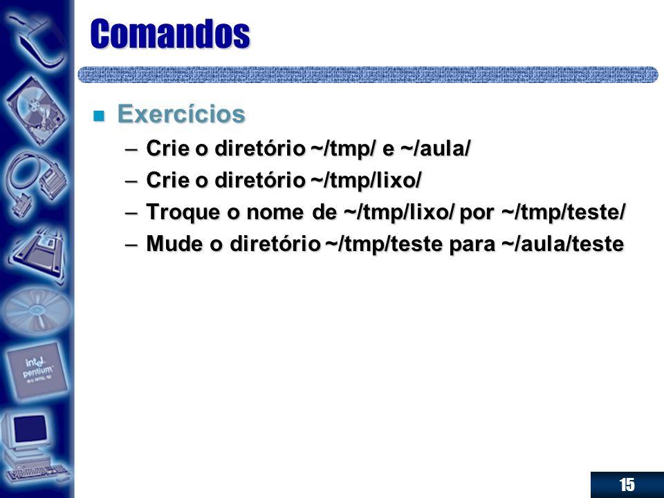 Comandos Exercícios Crie o diretório ~/tmp/ e ~/aula/