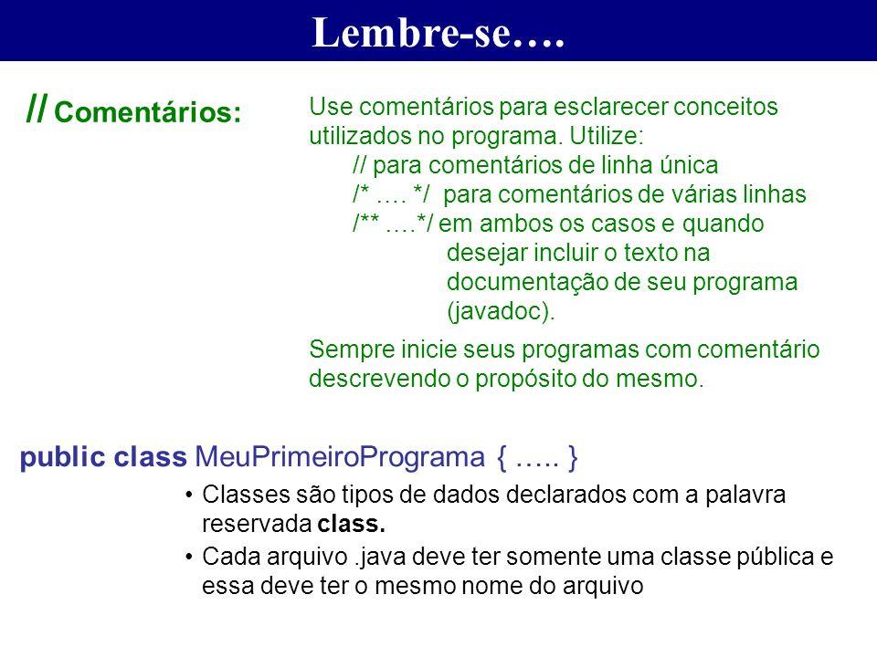 Lembre-se…. // Comentários: public class MeuPrimeiroPrograma { ….. }