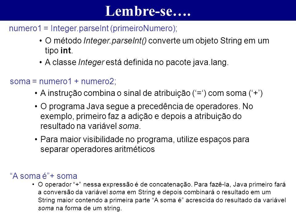 Lembre-se…. numero1 = Integer.parseInt (primeiroNumero);