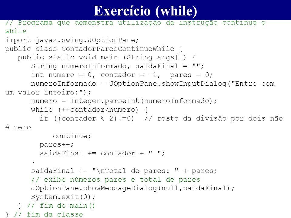 Exercício (while) // Programa que demonstra utilização da instrução continue e while. import javax.swing.JOptionPane;