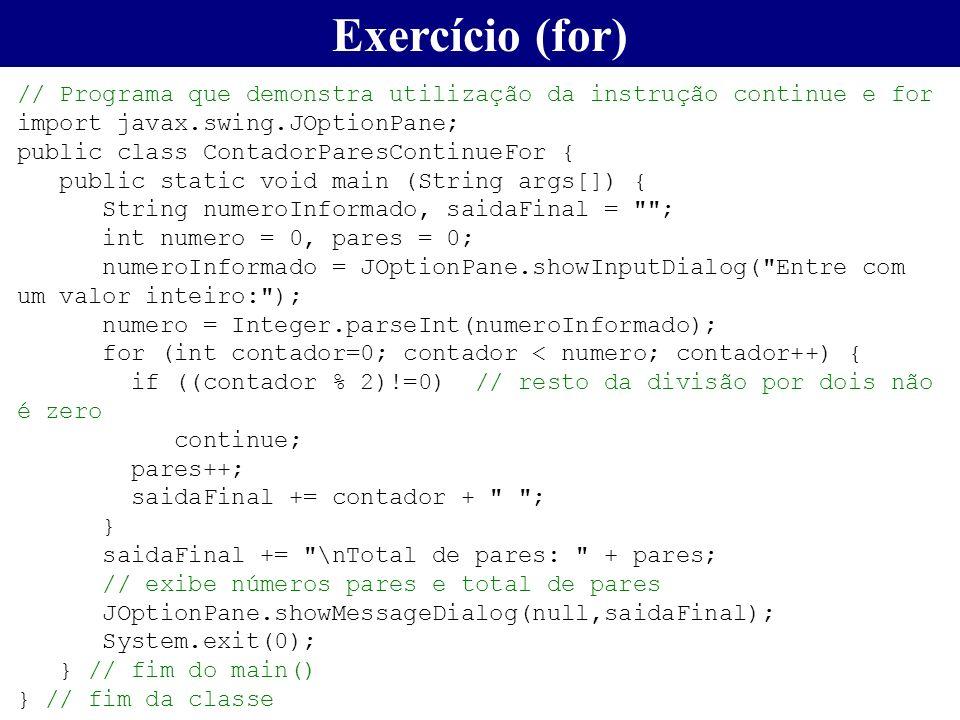 Exercício (for) // Programa que demonstra utilização da instrução continue e for. import javax.swing.JOptionPane;