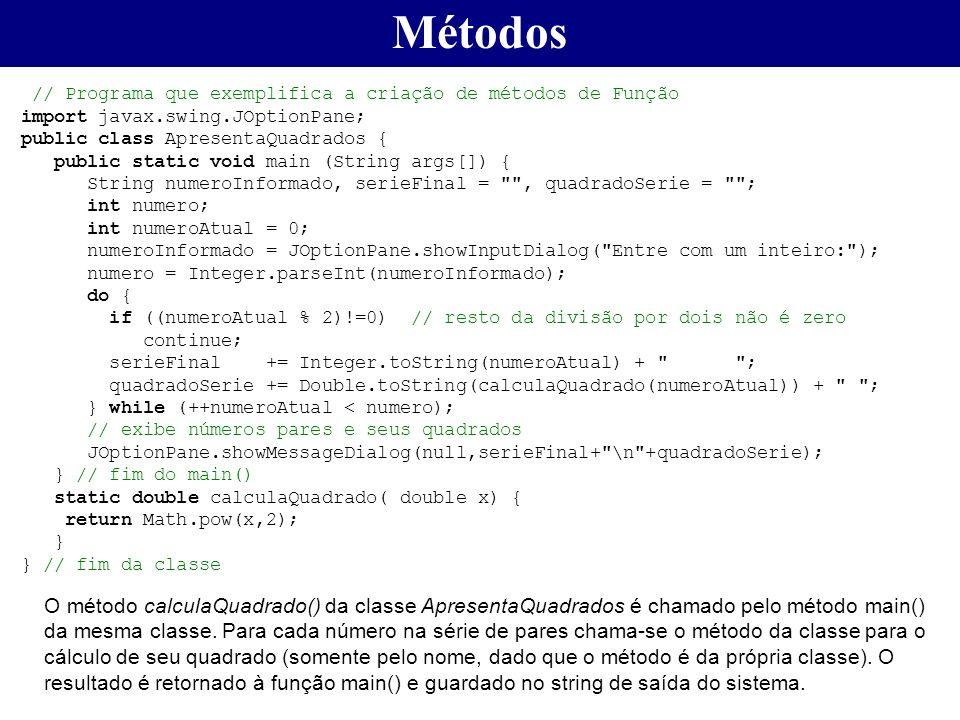 Métodos // Programa que exemplifica a criação de métodos de Função. import javax.swing.JOptionPane;