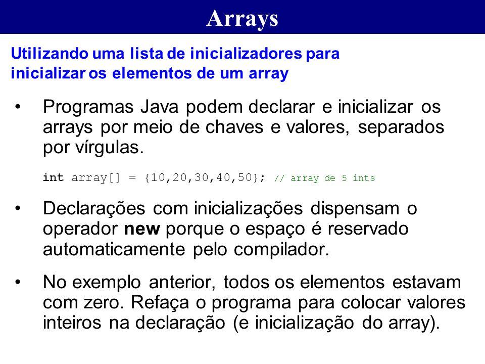 Arrays Utilizando uma lista de inicializadores para inicializar os elementos de um array.