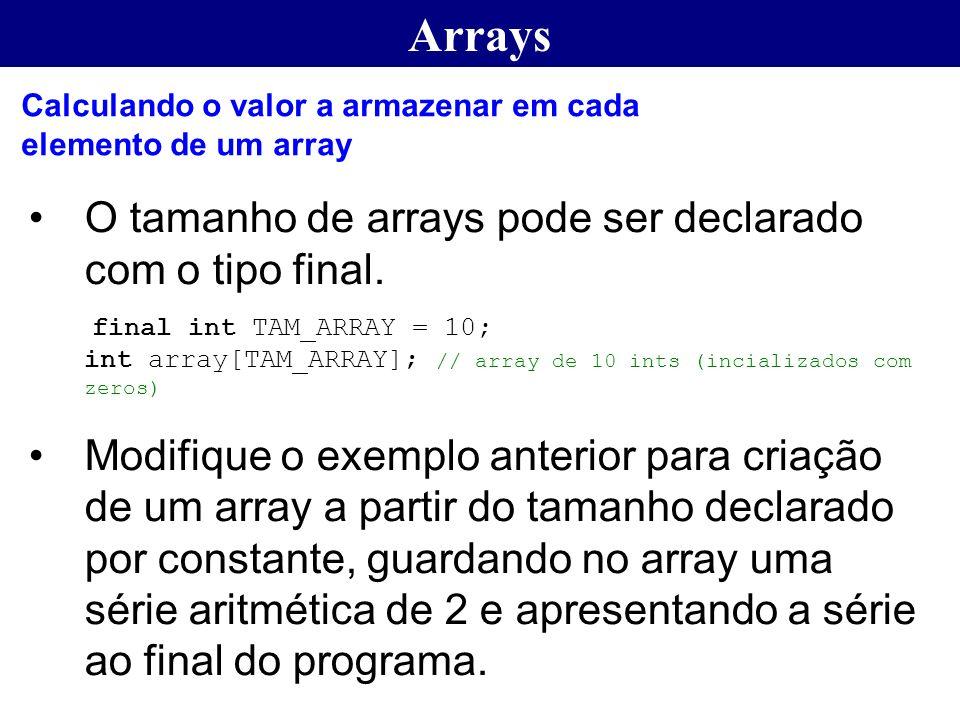 Arrays O tamanho de arrays pode ser declarado com o tipo final.