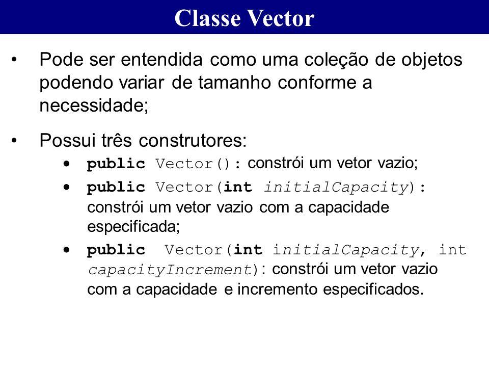Classe Vector Pode ser entendida como uma coleção de objetos podendo variar de tamanho conforme a necessidade;