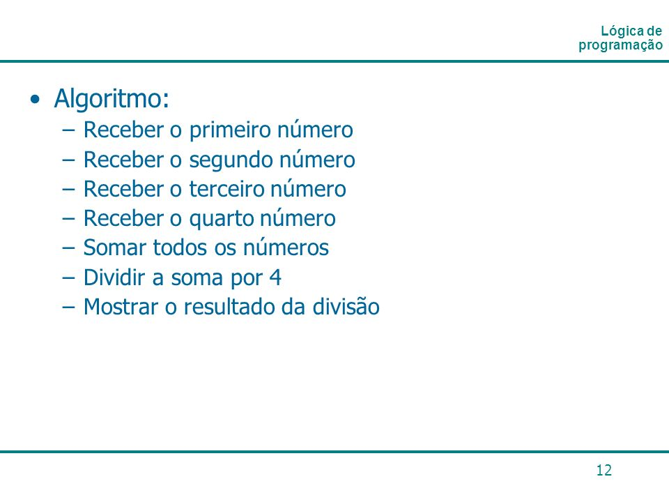 Algoritmo: Receber o primeiro número Receber o segundo número