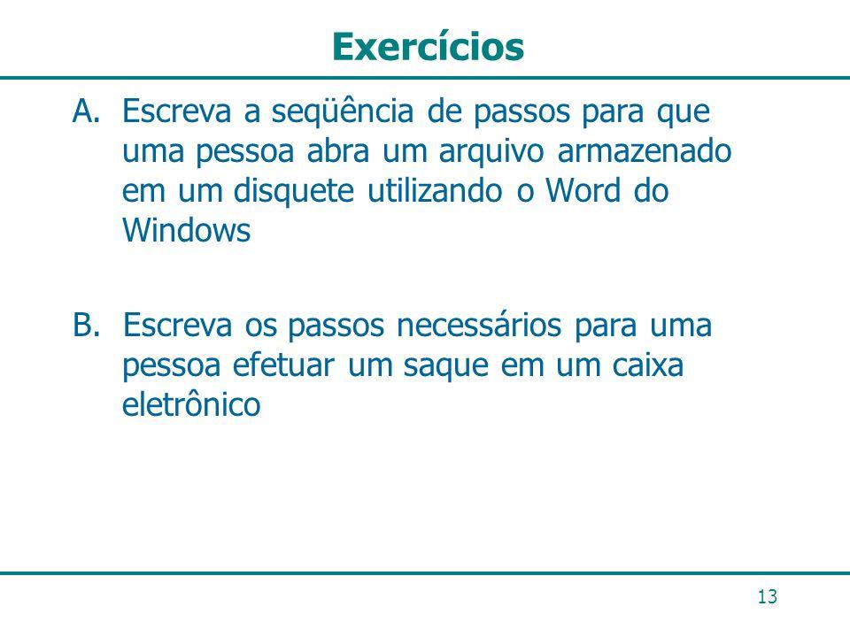 Exercícios Escreva a seqüência de passos para que uma pessoa abra um arquivo armazenado em um disquete utilizando o Word do Windows.