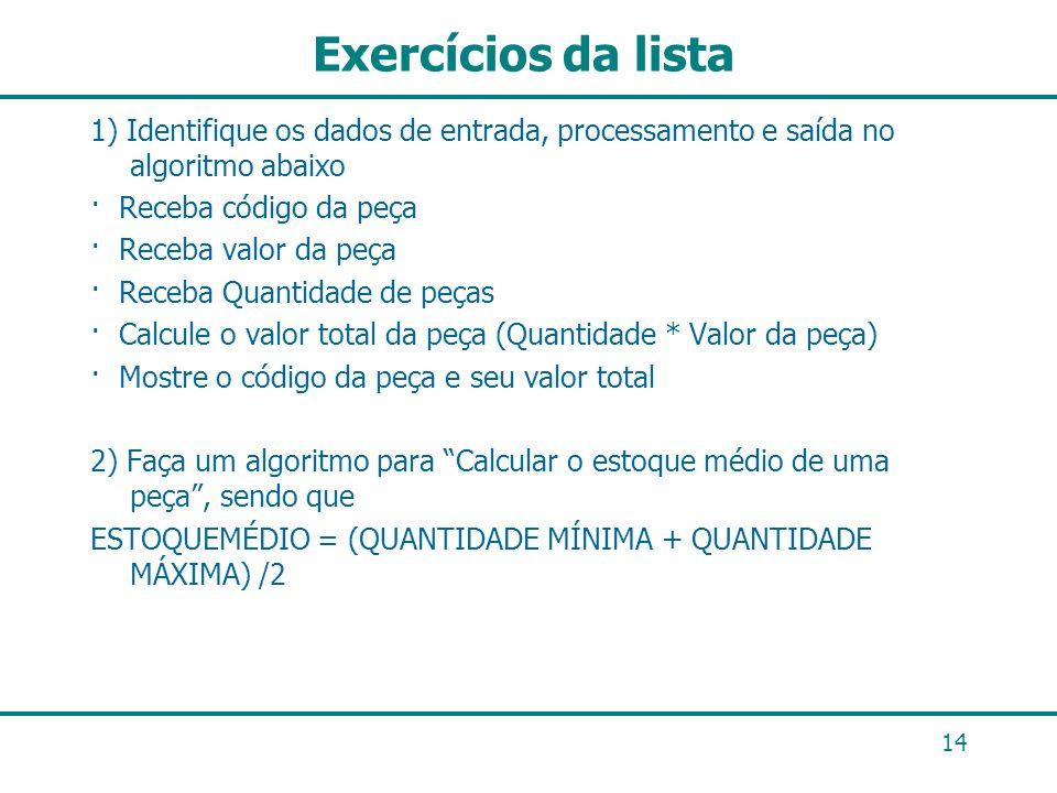 Exercícios da lista1) Identifique os dados de entrada, processamento e saída no algoritmo abaixo. · Receba código da peça.