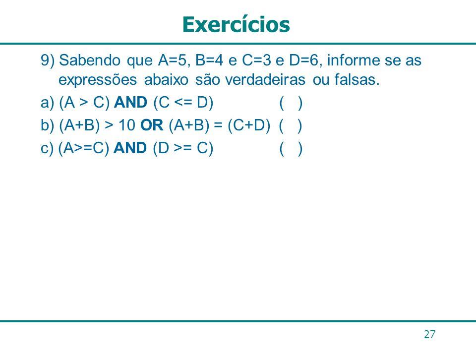 Exercícios 9) Sabendo que A=5, B=4 e C=3 e D=6, informe se as expressões abaixo são verdadeiras ou falsas.