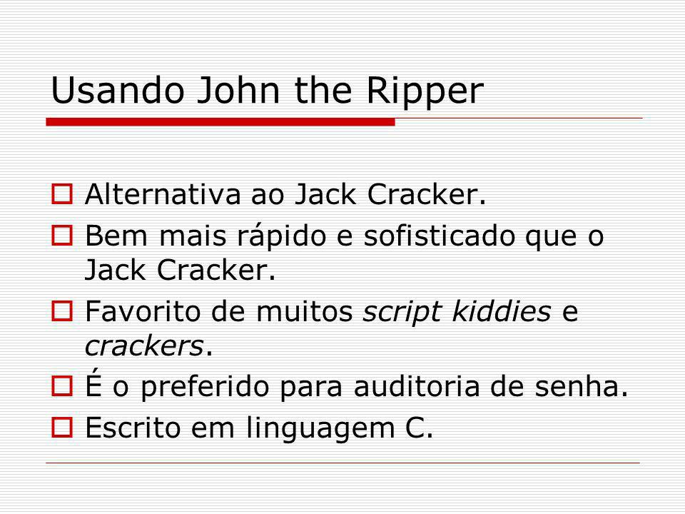 Usando John the Ripper Alternativa ao Jack Cracker.