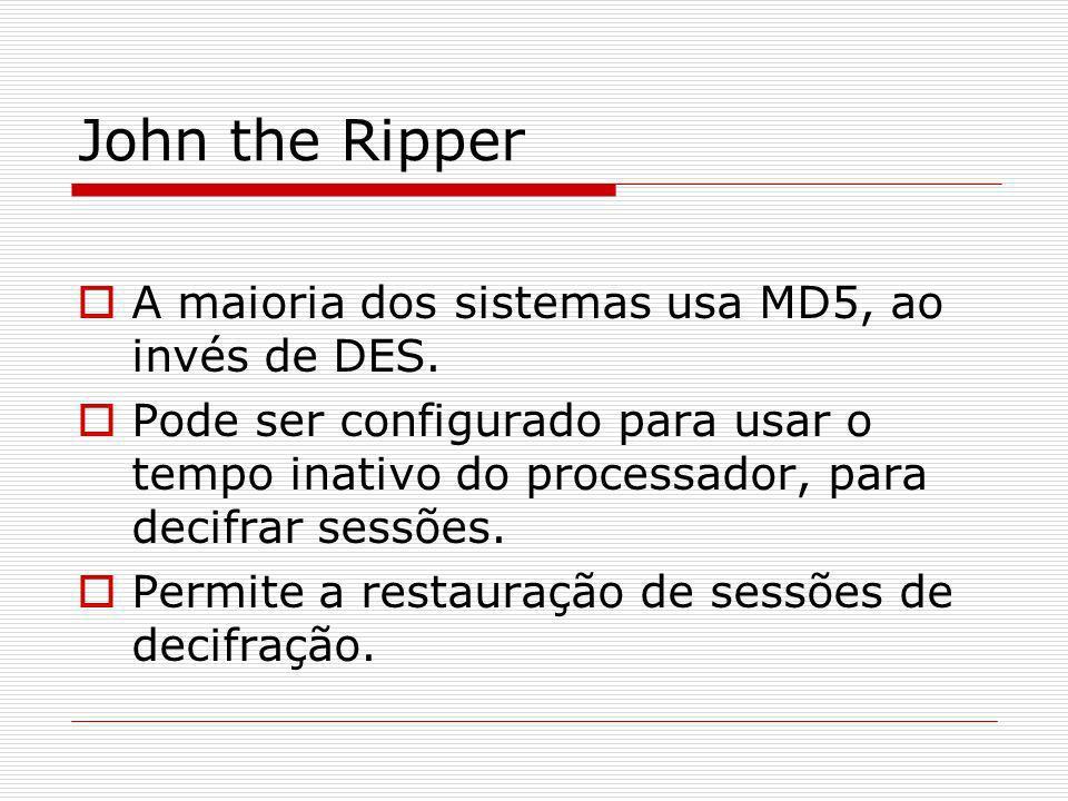 John the Ripper A maioria dos sistemas usa MD5, ao invés de DES.