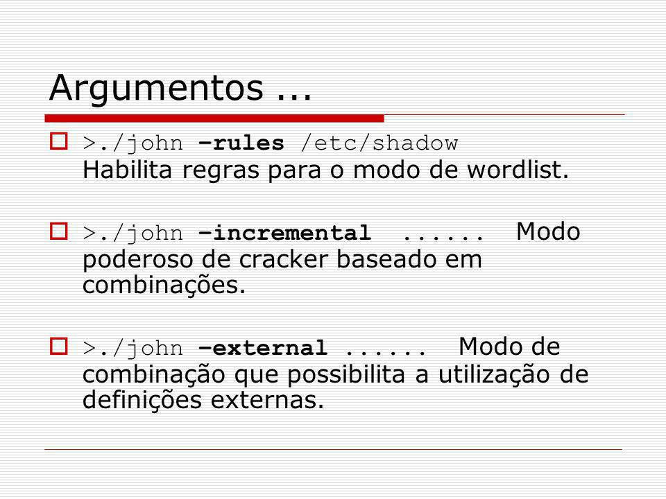 Argumentos ... >./john –rules /etc/shadow Habilita regras para o modo de wordlist.