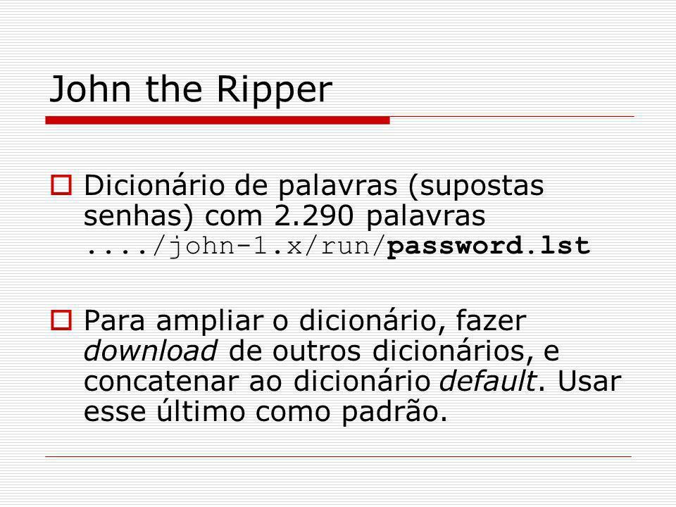 John the RipperDicionário de palavras (supostas senhas) com 2.290 palavras ..../john-1.x/run/password.lst.