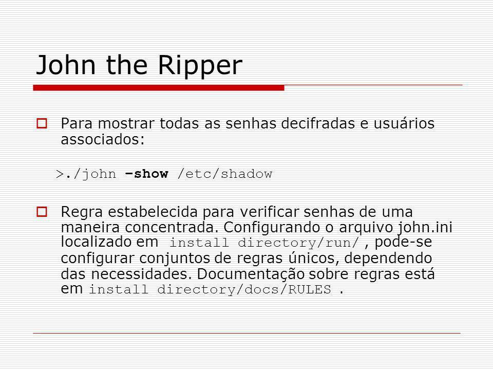 John the RipperPara mostrar todas as senhas decifradas e usuários associados: >./john –show /etc/shadow.