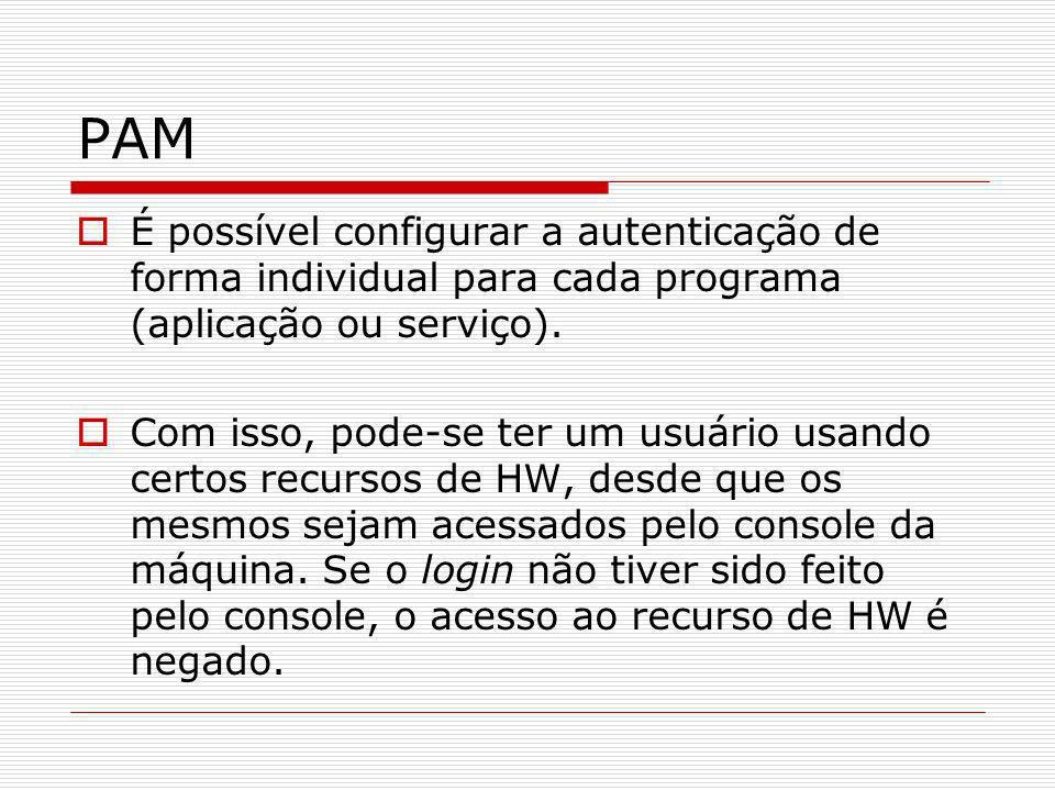 PAM É possível configurar a autenticação de forma individual para cada programa (aplicação ou serviço).