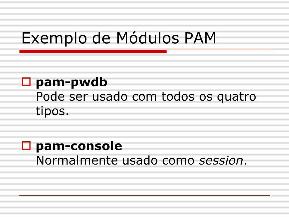 Exemplo de Módulos PAM pam-pwdb Pode ser usado com todos os quatro tipos.
