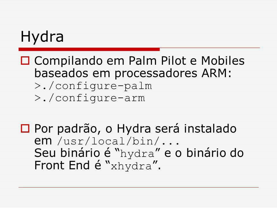 Hydra Compilando em Palm Pilot e Mobiles baseados em processadores ARM: >./configure-palm >./configure-arm.