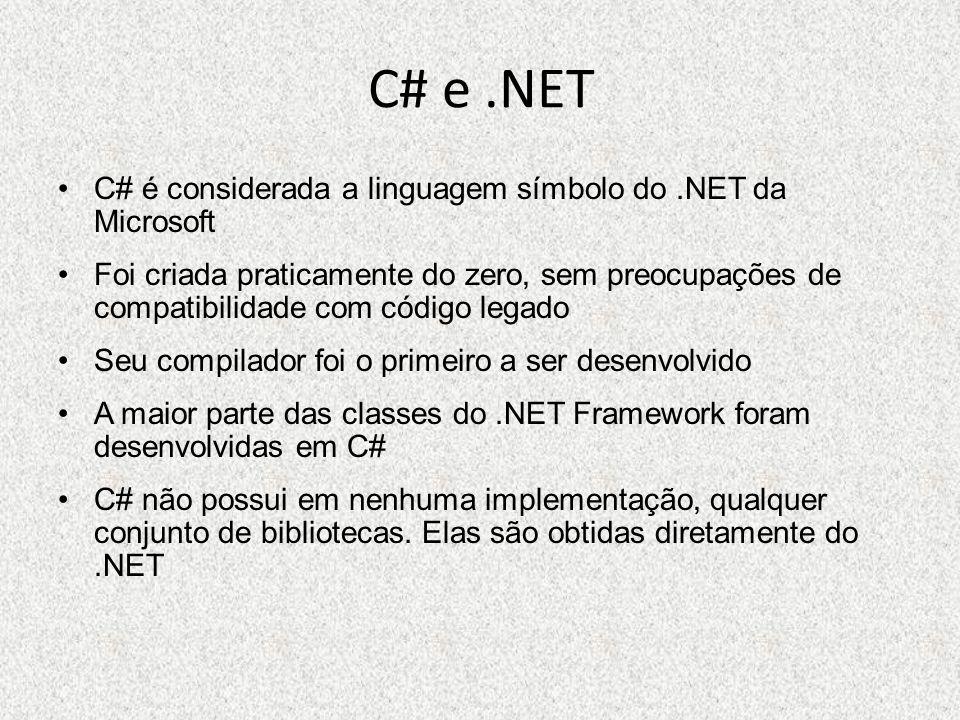 C# e .NET C# é considerada a linguagem símbolo do .NET da Microsoft
