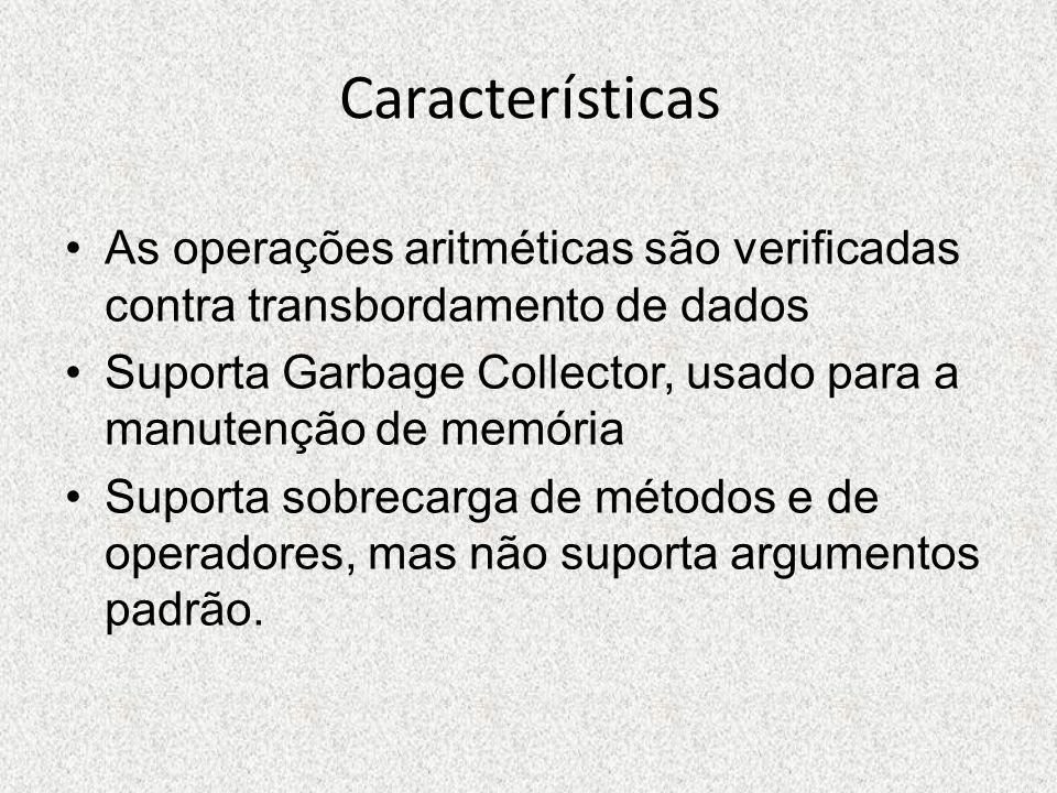 Características As operações aritméticas são verificadas contra transbordamento de dados.