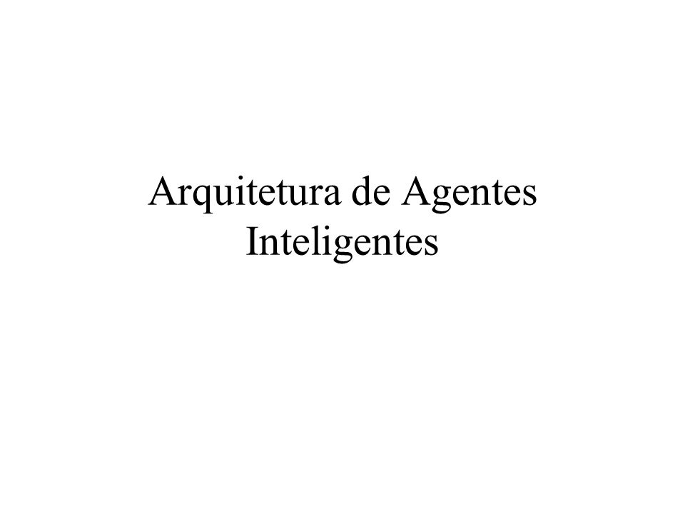 Arquitetura de Agentes Inteligentes