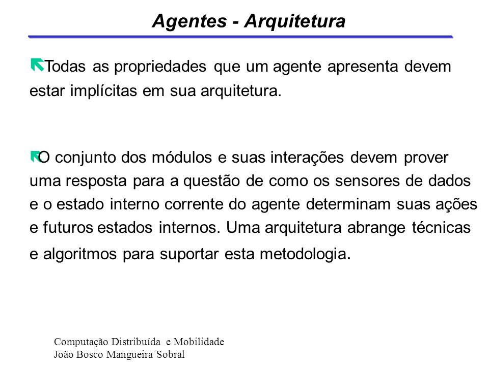 Agentes - Arquitetura Todas as propriedades que um agente apresenta devem estar implícitas em sua arquitetura.