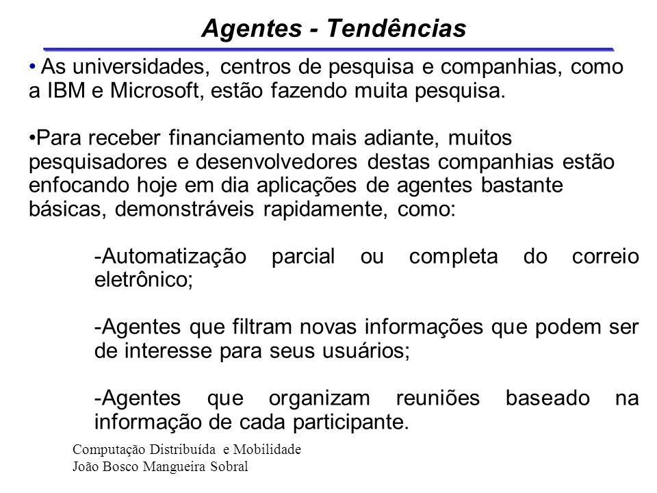 Agentes - Tendências As universidades, centros de pesquisa e companhias, como a IBM e Microsoft, estão fazendo muita pesquisa.