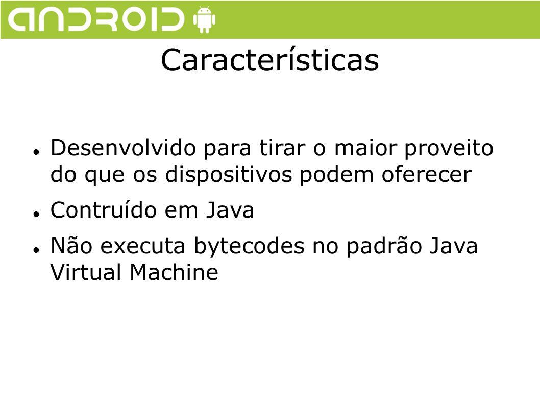 Características Desenvolvido para tirar o maior proveito do que os dispositivos podem oferecer. Contruído em Java.