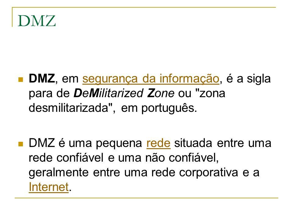 DMZ DMZ, em segurança da informação, é a sigla para de DeMilitarized Zone ou zona desmilitarizada , em português.