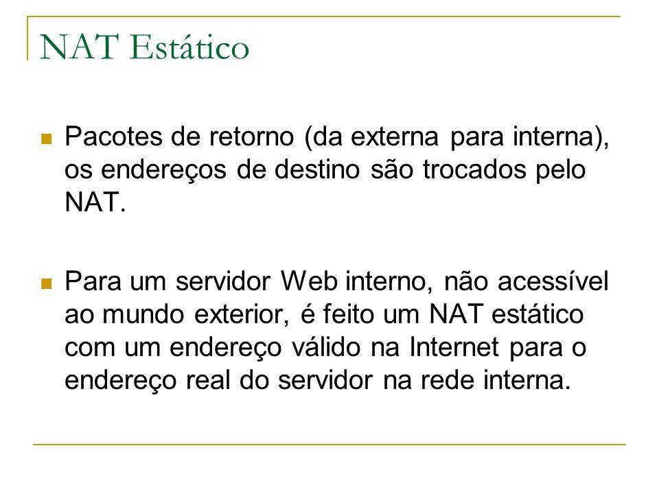 NAT Estático Pacotes de retorno (da externa para interna), os endereços de destino são trocados pelo NAT.