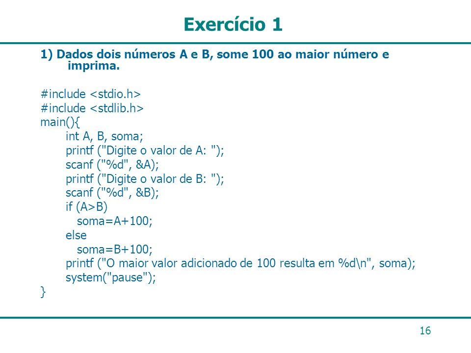Exercício 1 1) Dados dois números A e B, some 100 ao maior número e imprima. #include <stdio.h> #include <stdlib.h>