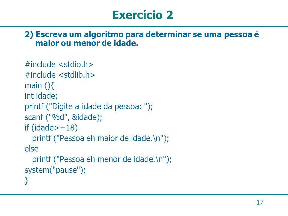 Exercício 2 2) Escreva um algoritmo para determinar se uma pessoa é maior ou menor de idade. #include <stdio.h>