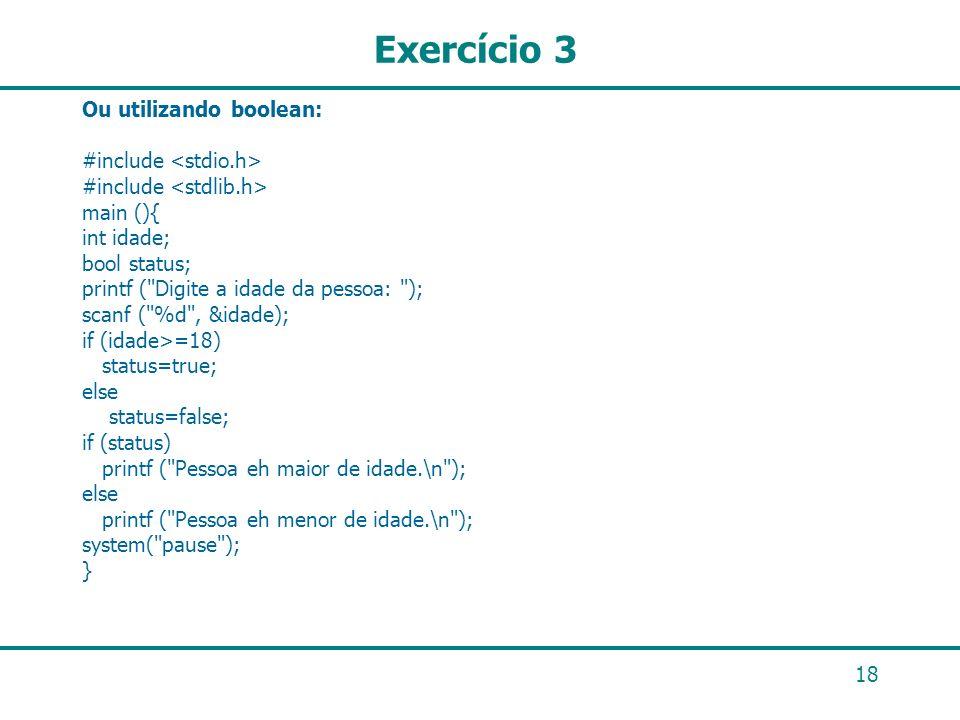 Exercício 3 Ou utilizando boolean: #include <stdio.h>