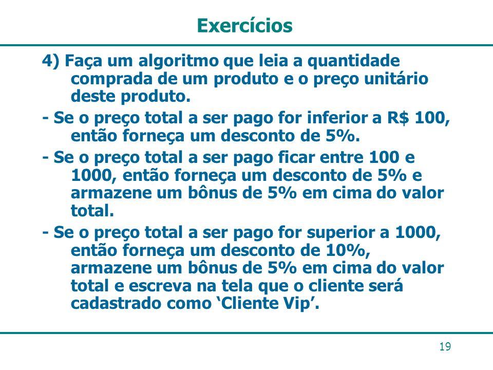 Exercícios 4) Faça um algoritmo que leia a quantidade comprada de um produto e o preço unitário deste produto.