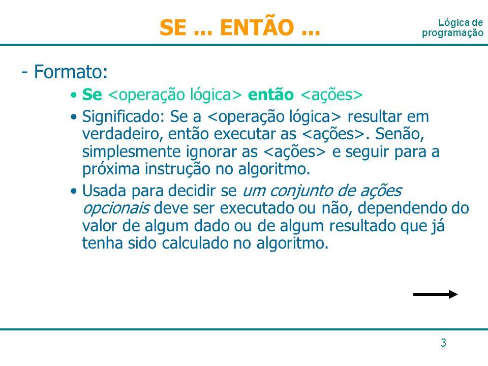 SE ... ENTÃO ... Lógica de programação. - Formato: Se <operação lógica> então <ações>