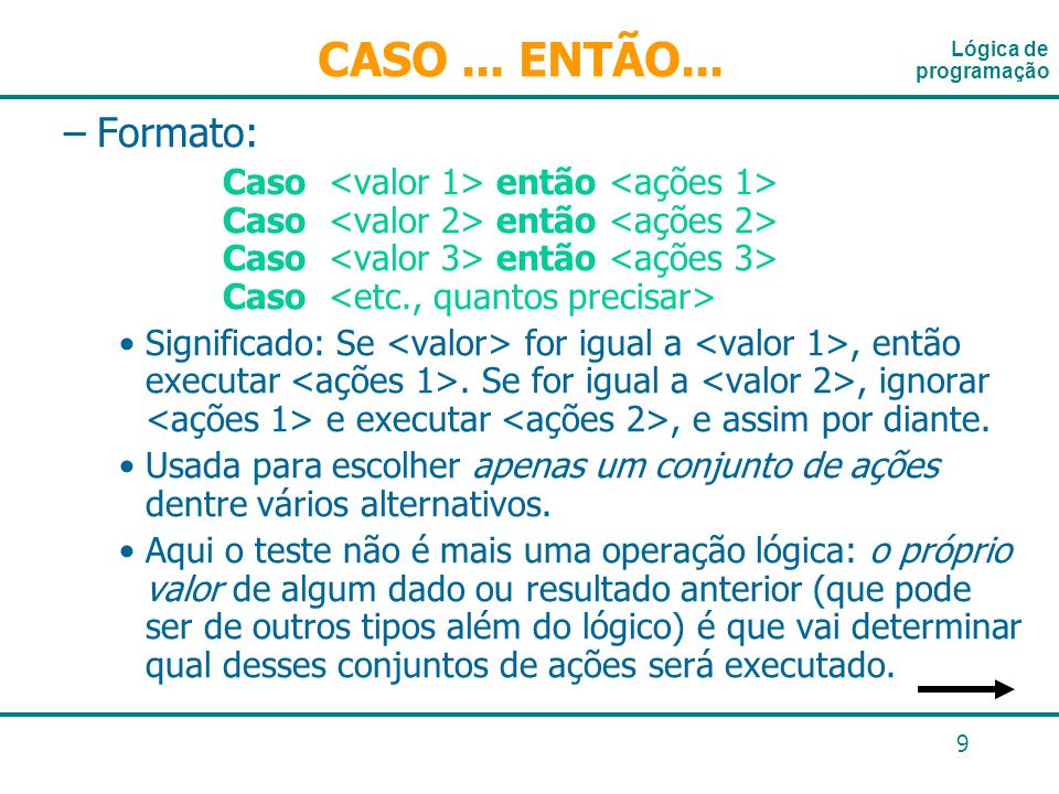 CASO ... ENTÃO...Lógica de programação. Formato: