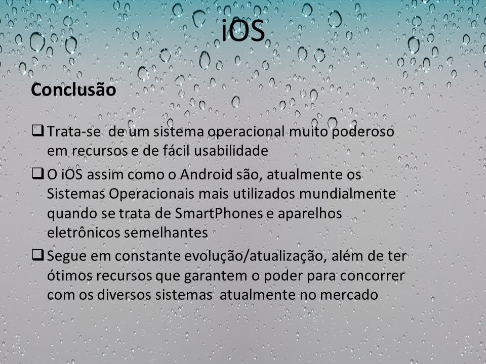 iOSConclusão. Trata-se de um sistema operacional muito poderoso em recursos e de fácil usabilidade.