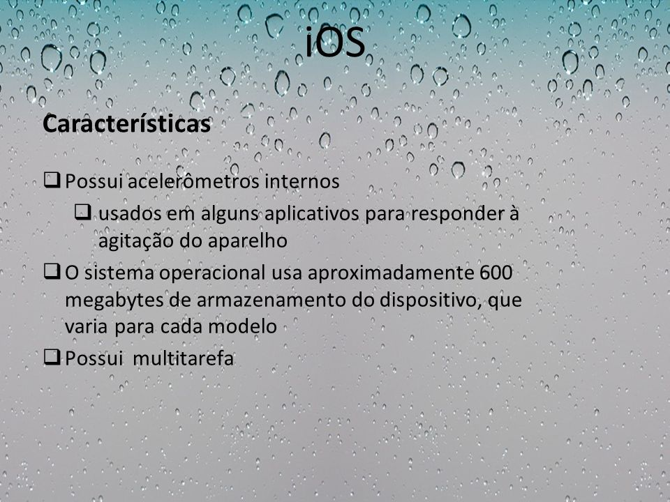 iOS Características Possui acelerômetros internos