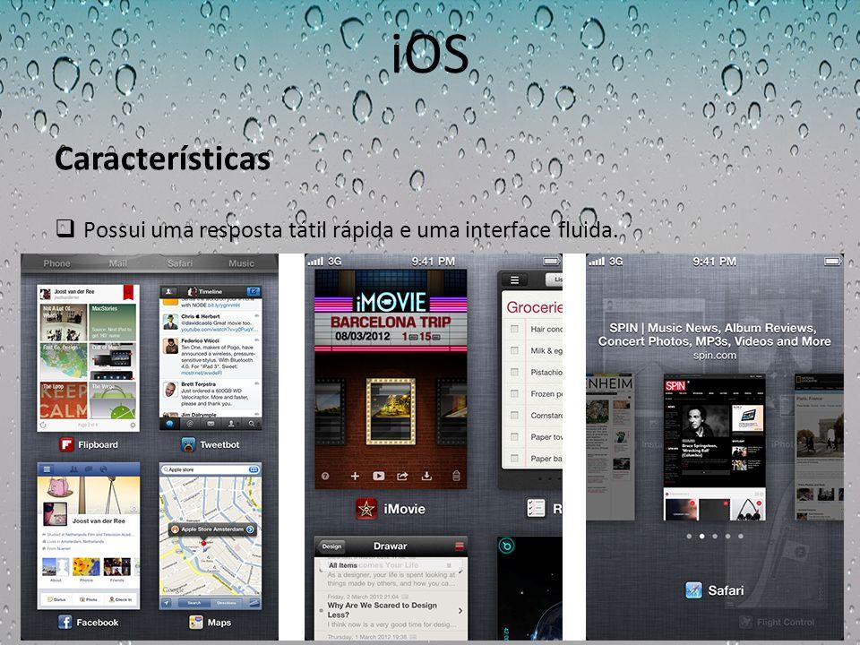 iOS Características Possui uma resposta tátil rápida e uma interface fluida.