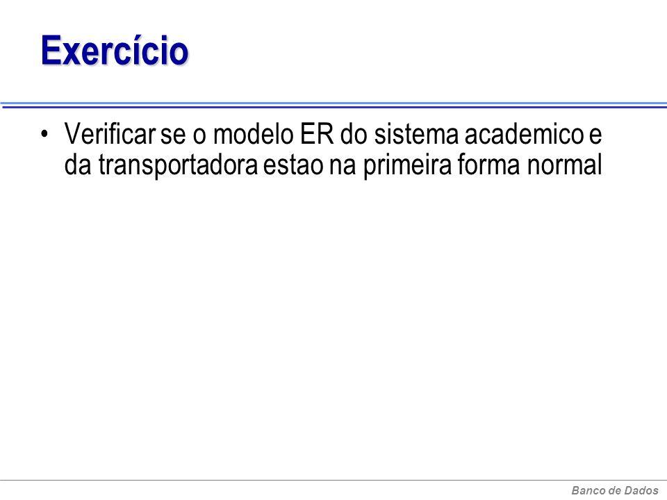 ExercícioVerificar se o modelo ER do sistema academico e da transportadora estao na primeira forma normal.