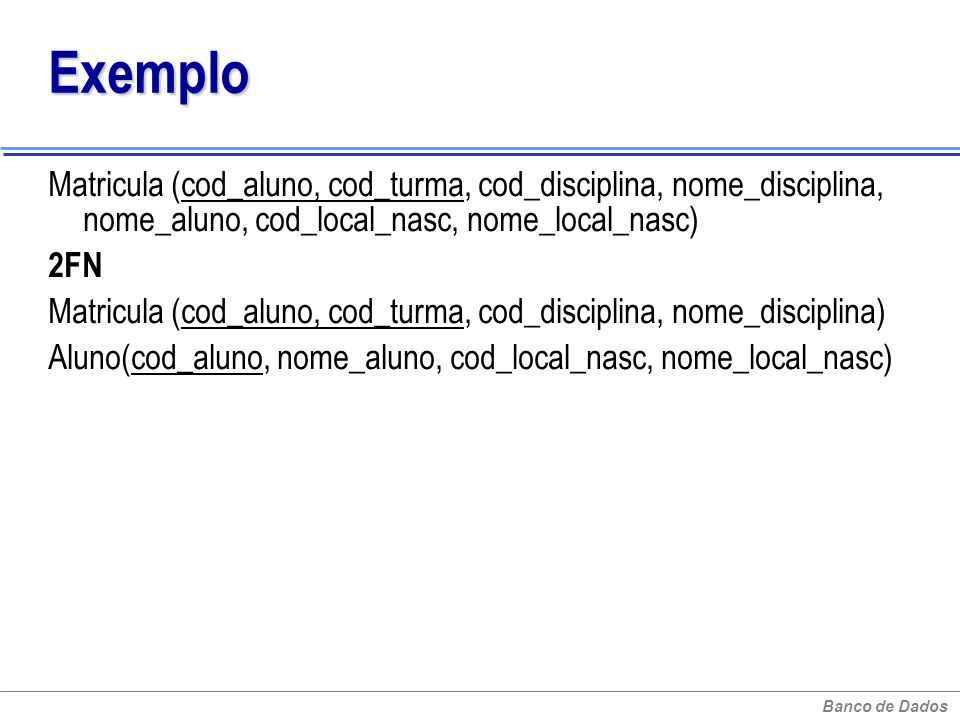 Exemplo Matricula (cod_aluno, cod_turma, cod_disciplina, nome_disciplina, nome_aluno, cod_local_nasc, nome_local_nasc)