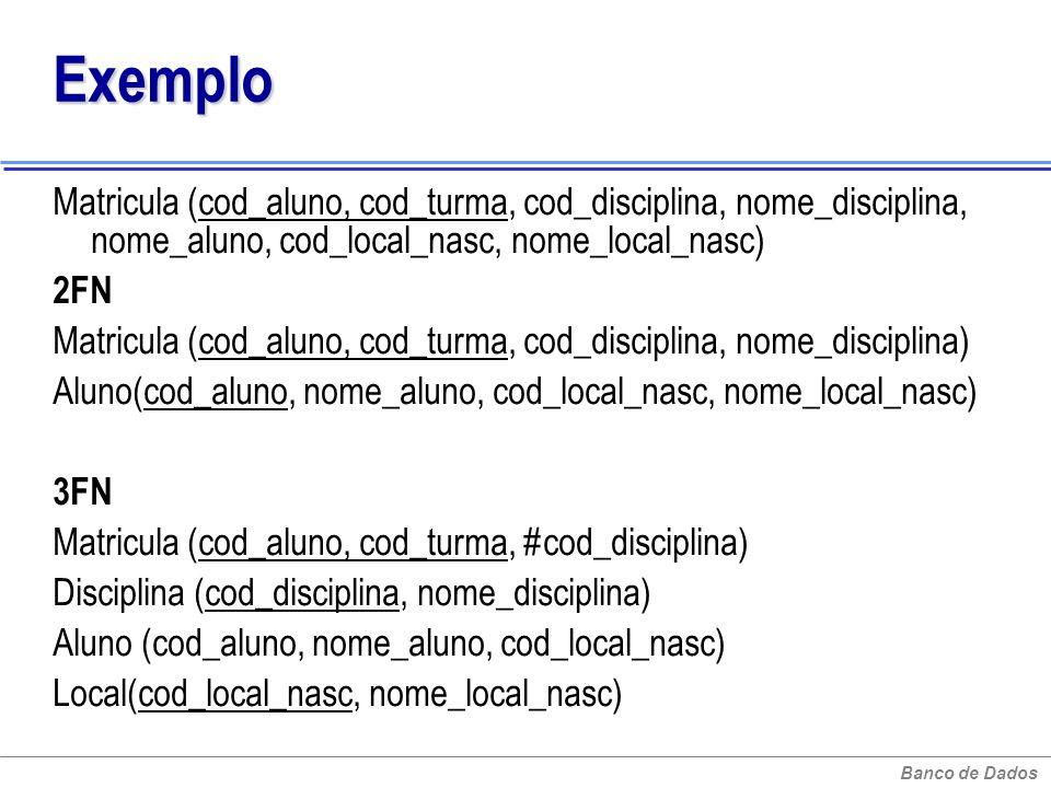 ExemploMatricula (cod_aluno, cod_turma, cod_disciplina, nome_disciplina, nome_aluno, cod_local_nasc, nome_local_nasc)